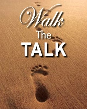 Walk Your Talk… One Step at a Time