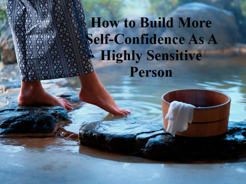 How to Build More Self-Confidence As A Highly Sensitive Person