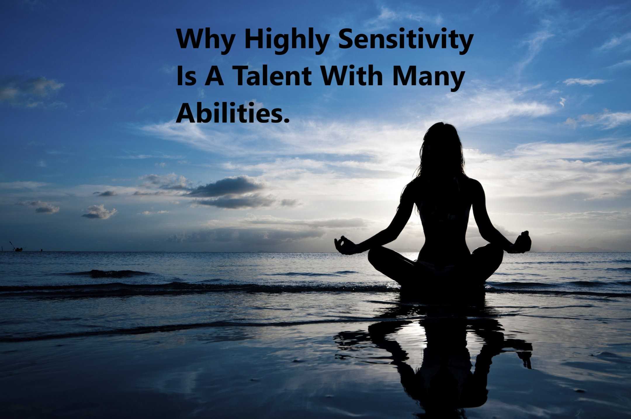 Why Highly Sensitivity Is A Talent With Many Abilities.